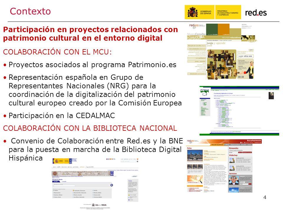 4 COLABORACIÓN CON EL MCU: Proyectos asociados al programa Patrimonio.es Representación española en Grupo de Representantes Nacionales (NRG) para la coordinación de la digitalización del patrimonio cultural europeo creado por la Comisión Europea Participación en la CEDALMAC COLABORACIÓN CON LA BIBLIOTECA NACIONAL Convenio de Colaboración entre Red.es y la BNE para la puesta en marcha de la Biblioteca Digital Hispánica Participación en proyectos relacionados con patrimonio cultural en el entorno digital Contexto