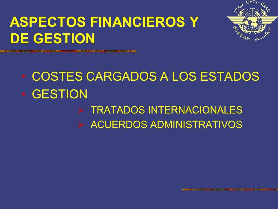 ASPECTOS FINANCIEROS Y DE GESTION COSTES CARGADOS A LOS ESTADOS GESTION TRATADOS INTERNACIONALES ACUERDOS ADMINISTRATIVOS