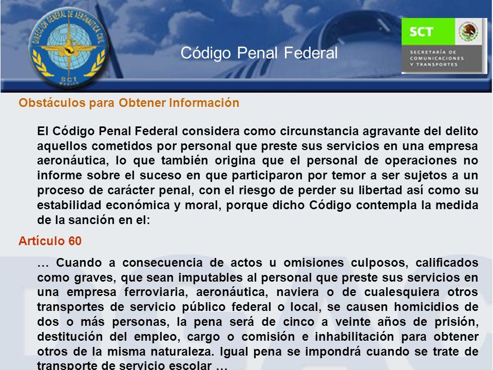 Código Penal Federal Obstáculos para Obtener Información El Código Penal Federal considera como circunstancia agravante del delito aquellos cometidos