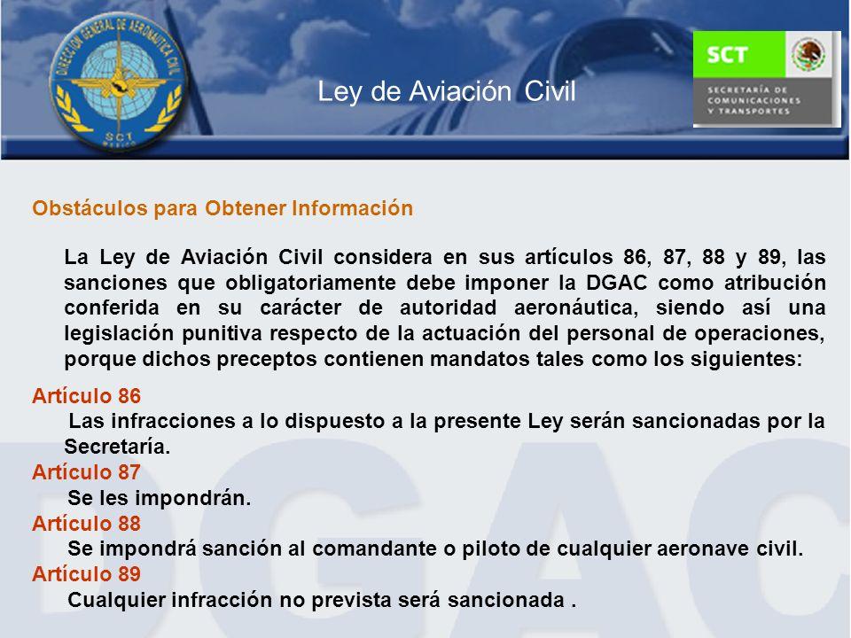Ley de Aviación Civil Obstáculos para Obtener Información La Ley de Aviación Civil considera en sus artículos 86, 87, 88 y 89, las sanciones que oblig