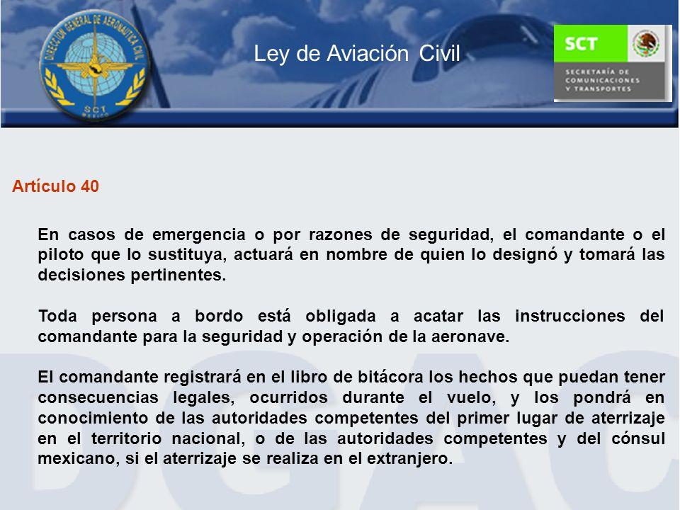 Artículo 40 En casos de emergencia o por razones de seguridad, el comandante o el piloto que lo sustituya, actuará en nombre de quien lo designó y tom