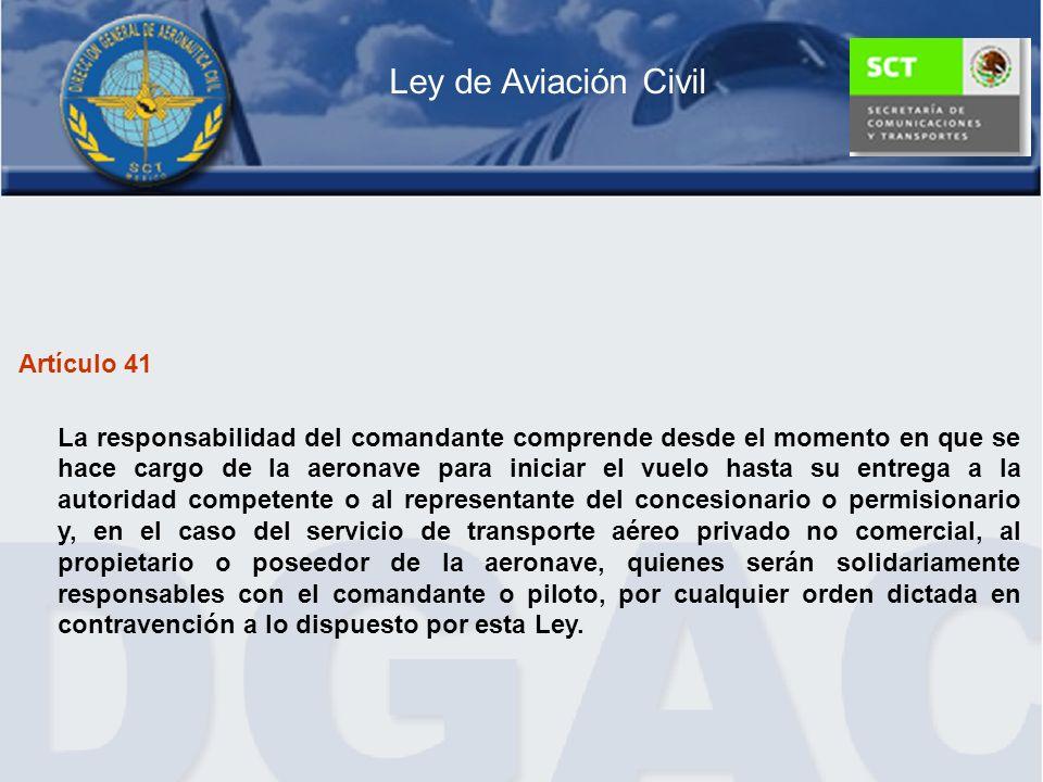 Artículo 41 La responsabilidad del comandante comprende desde el momento en que se hace cargo de la aeronave para iniciar el vuelo hasta su entrega a