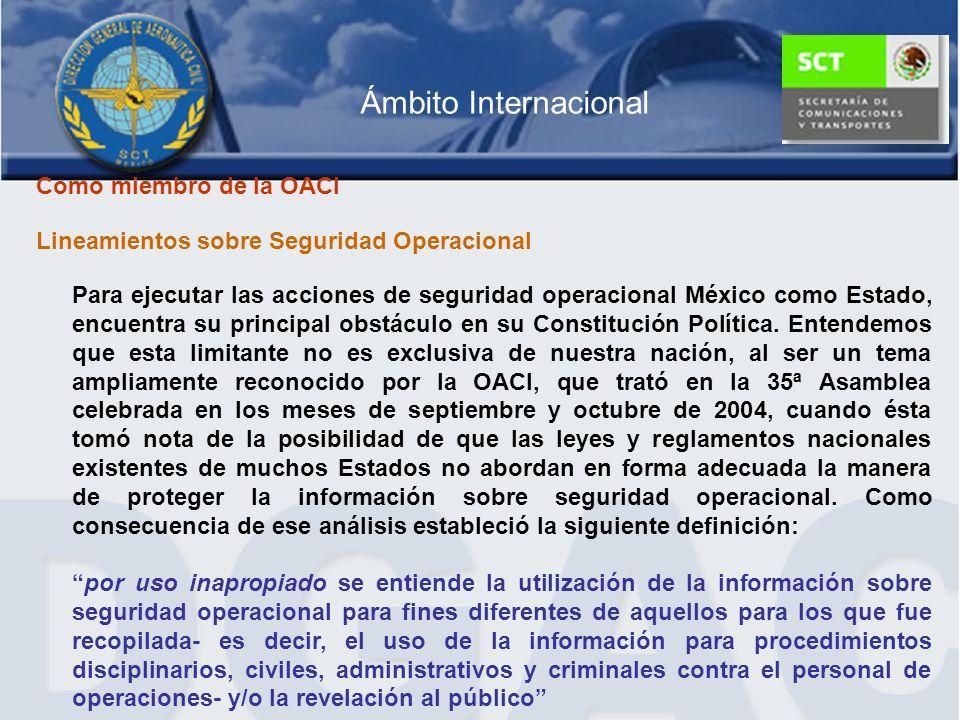 Ámbito Internacional Como miembro de la OACI Lineamientos sobre Seguridad Operacional Para ejecutar las acciones de seguridad operacional México como