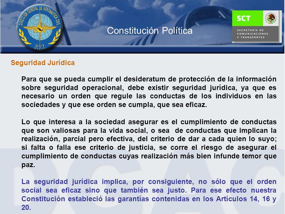 Considerando que nuestra legislación aeronáutica si bien se encuentra junto con los Códigos Civil y Penal en el mismo nivel de jerarquía de leyes, también lo es que la atribución de la Procuraduría General de la República la contempla en el rango Constitucional al igual que las garantías individuales de seguridad jurídica, por lo que es necesario que siguiendo la recomendación de la 35ª Asamblea de la OACI, presentar ante el Poder Legislativo una iniciativa que permita a la autoridad aeronáutica mexicana, otorgar la protección de la información sobre seguridad operacional para garantizar su continua disponibilidad para futuros casos, lo cual podría ser a través de lo siguiente: Otorgar a la Comisión de Investigación de Accidentes e Incidentes, la atribución de realizar las tareas de investigación con plena independencia de cualquier otra autoridad que le permita proteger en todo momento la información técnica proporcionada por el personal de operaciones, quedando en paralelo la atribución de las indagatorias o procesos civiles que se sigan en contra del personal de operaciones de considerar la existencia de alguna responsabilidad en los ámbitos civil o penal.