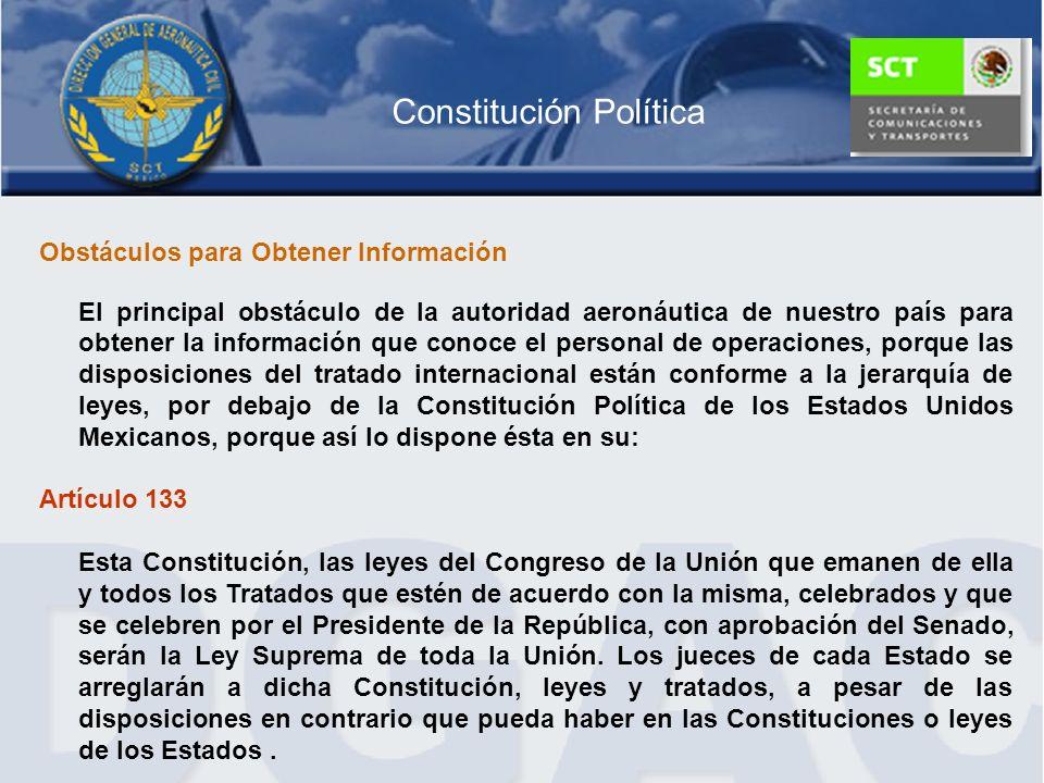 Constitución Política Obstáculos para Obtener Información El principal obstáculo de la autoridad aeronáutica de nuestro país para obtener la informaci