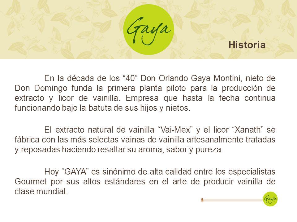En la década de los 40 Don Orlando Gaya Montini, nieto de Don Domingo funda la primera planta piloto para la producción de extracto y licor de vainill