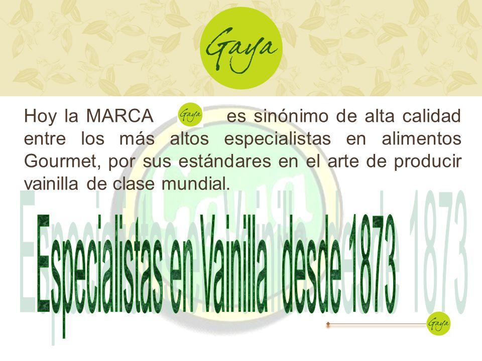 Hoy la MARCA es sinónimo de alta calidad entre los más altos especialistas en alimentos Gourmet, por sus estándares en el arte de producir vainilla de