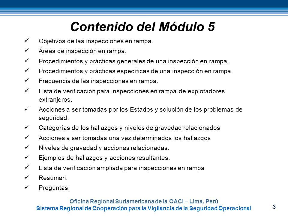 34 Oficina Regional Sudamericana de la OACI – Lima, Perú Sistema Regional de Cooperación para la Vigilancia de la Seguridad Operacional Módulo 5 – Inspecciones en rampa -