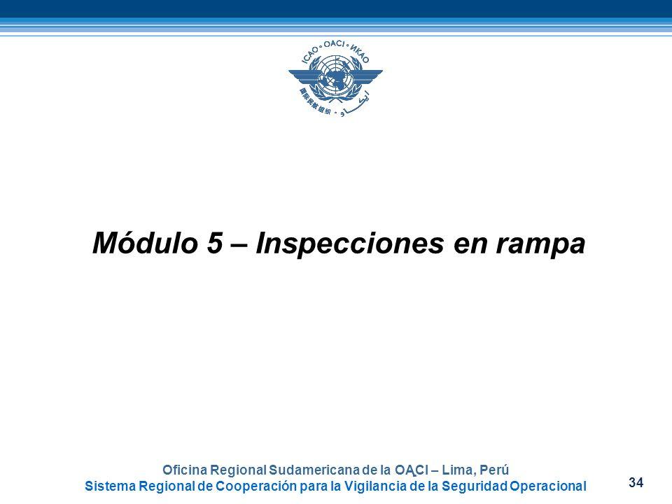 34 Oficina Regional Sudamericana de la OACI – Lima, Perú Sistema Regional de Cooperación para la Vigilancia de la Seguridad Operacional Módulo 5 – Ins