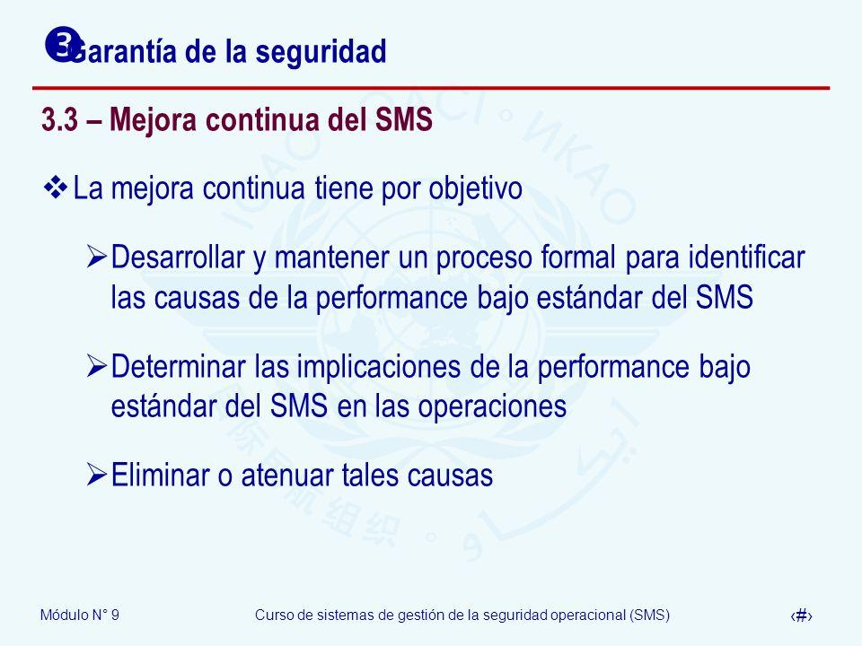 Módulo N° 9Curso de sistemas de gestión de la seguridad operacional (SMS) 26 Garantía de la seguridad 3.3 – Mejora continua del SMS La mejora continua
