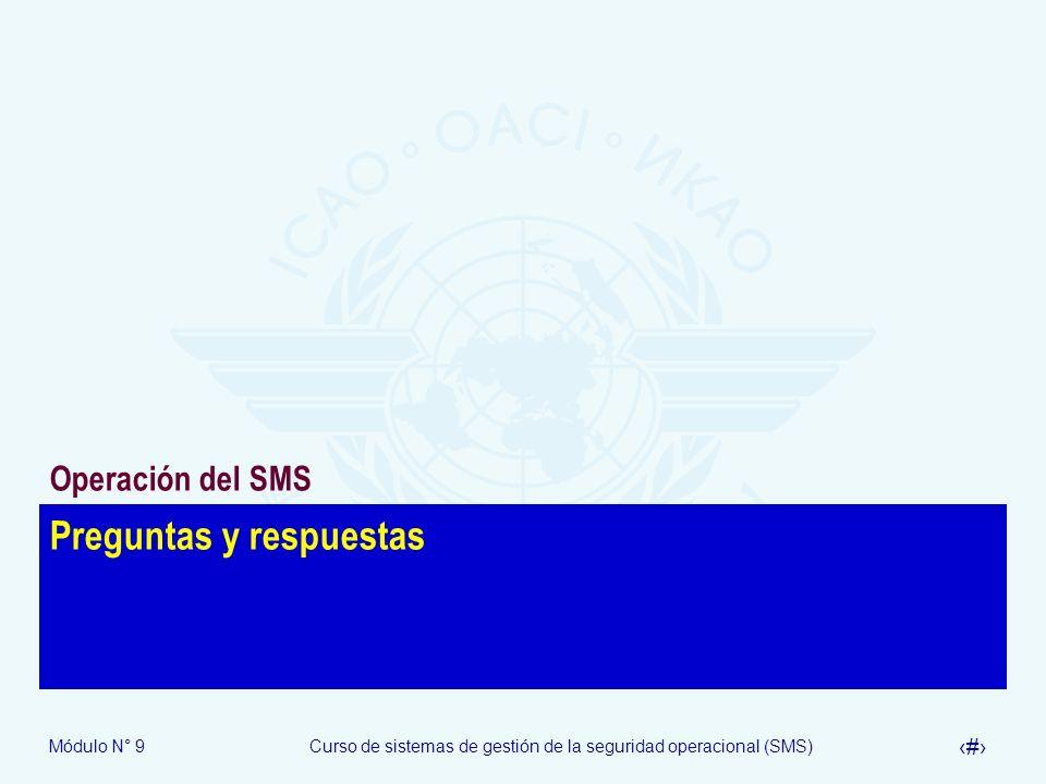 Módulo N° 9Curso de sistemas de gestión de la seguridad operacional (SMS) 39 Preguntas y respuestas Operación del SMS