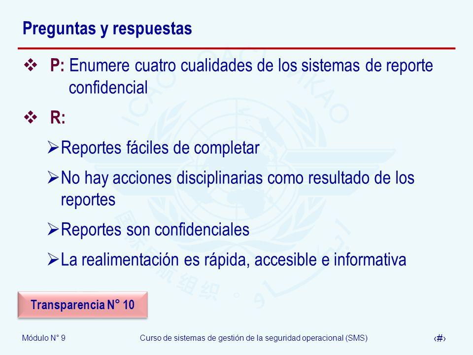 Módulo N° 9Curso de sistemas de gestión de la seguridad operacional (SMS) 40 Preguntas y respuestas P: Enumere cuatro cualidades de los sistemas de re