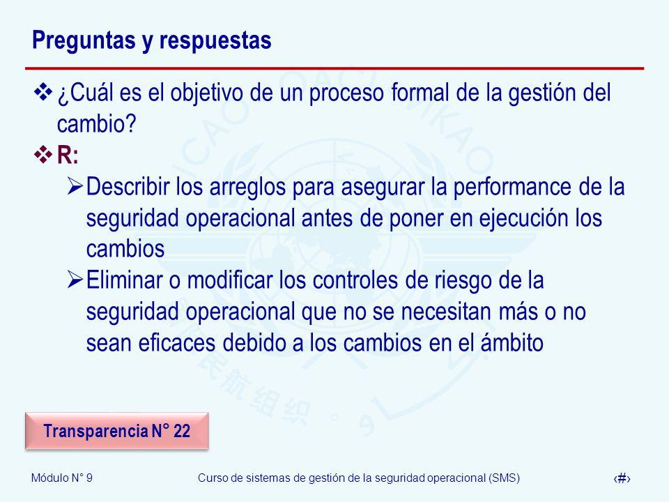 Módulo N° 9Curso de sistemas de gestión de la seguridad operacional (SMS) 42 Preguntas y respuestas ¿Cuál es el objetivo de un proceso formal de la ge
