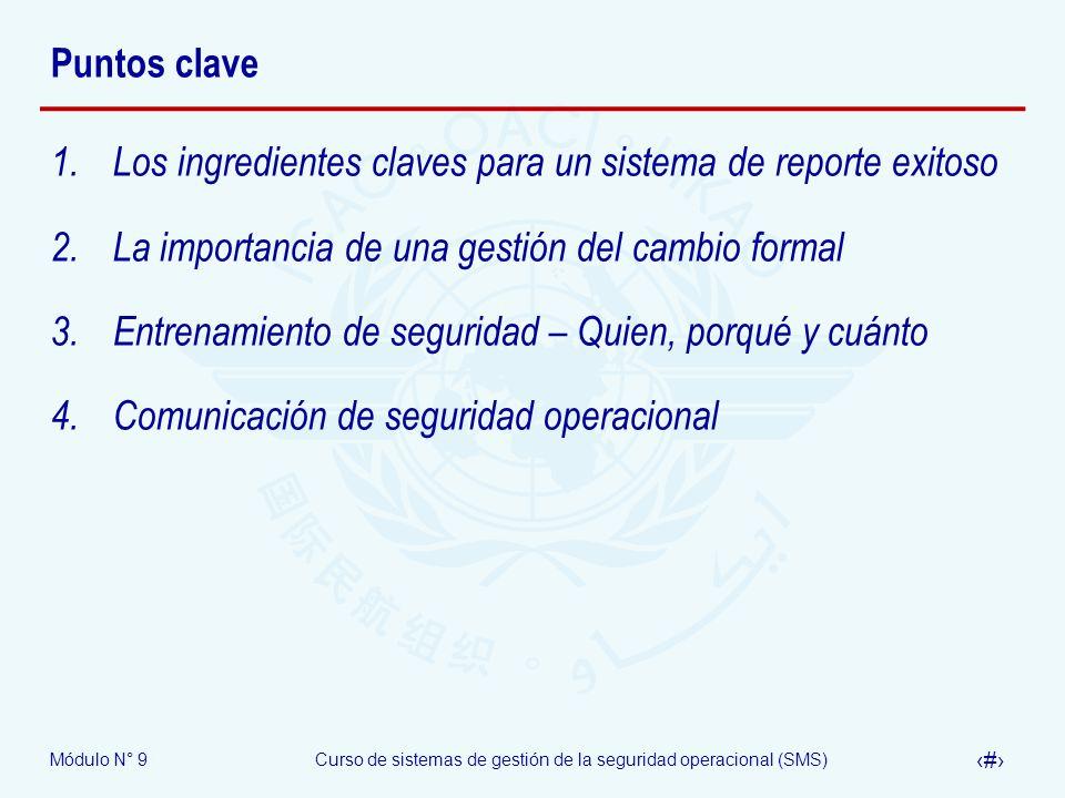 Módulo N° 9Curso de sistemas de gestión de la seguridad operacional (SMS) 43 Puntos clave 1.Los ingredientes claves para un sistema de reporte exitoso