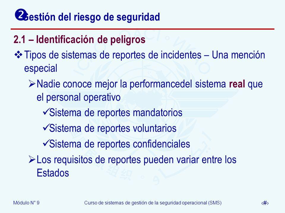 Módulo N° 9Curso de sistemas de gestión de la seguridad operacional (SMS) 8 Gestión del riesgo de seguridad 2.1 – Identificación de peligros Sistemas de reportes La gente está poco dispuesta a reportar ¿Por qué.