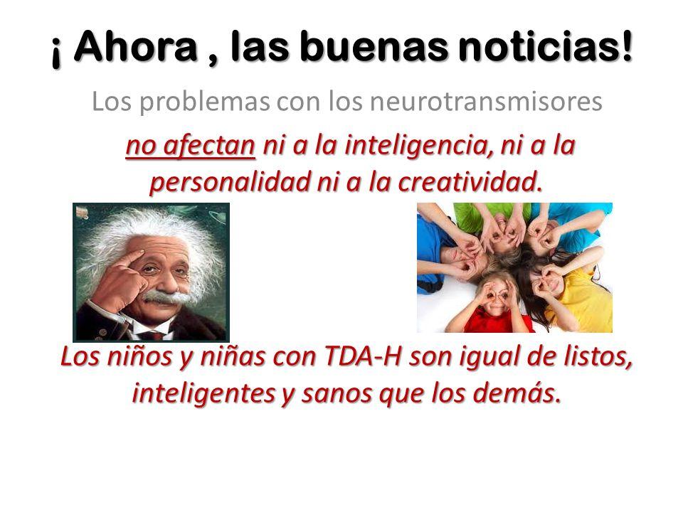 ¡ Ahora, las buenas noticias! Los problemas con los neurotransmisores no afectan ni a la inteligencia, ni a la personalidad ni a la creatividad. Los n