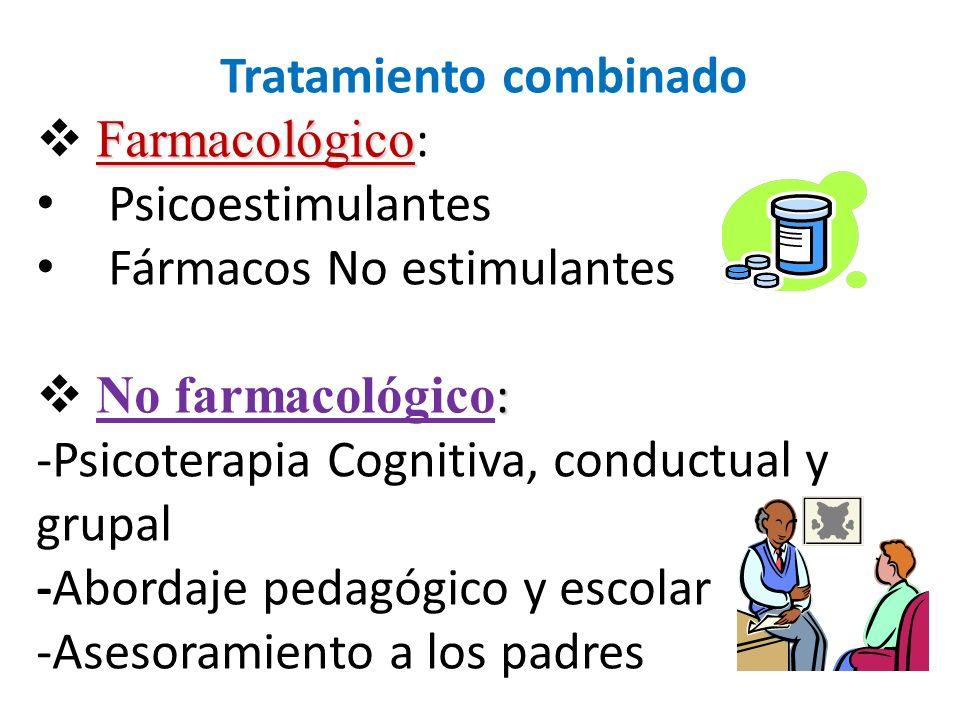 Tratamiento combinado Farmacológico Farmacológico : Psicoestimulantes Fármacos No estimulantes : No farmacológico : -Psicoterapia Cognitiva, conductua