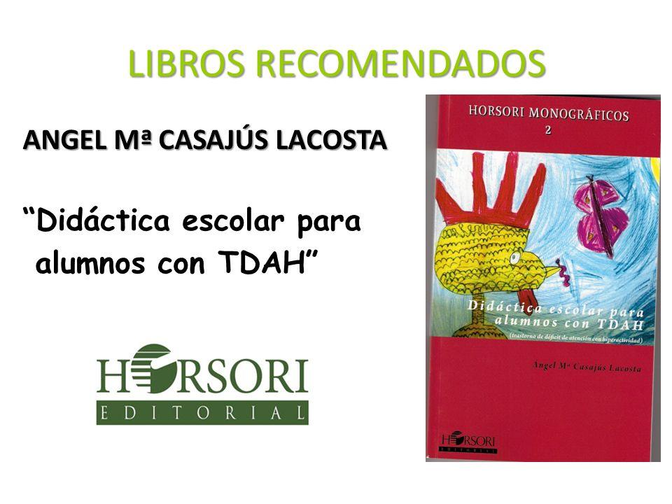 LIBROS RECOMENDADOS ANGEL Mª CASAJÚS LACOSTA Didáctica escolar para alumnos con TDAH