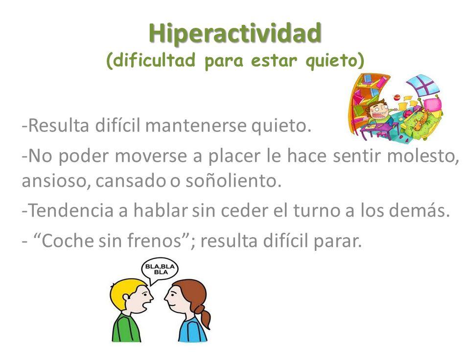 Hiperactividad Hiperactividad (dificultad para estar quieto) -Resulta difícil mantenerse quieto. -No poder moverse a placer le hace sentir molesto, an