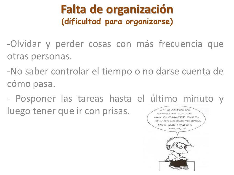 Falta de organización Falta de organización (dificultad para organizarse) -Olvidar y perder cosas con más frecuencia que otras personas. -No saber con