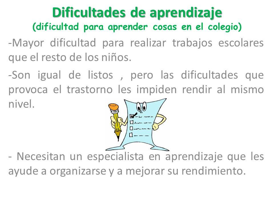 Dificultades de aprendizaje Dificultades de aprendizaje (dificultad para aprender cosas en el colegio) -Mayor dificultad para realizar trabajos escola