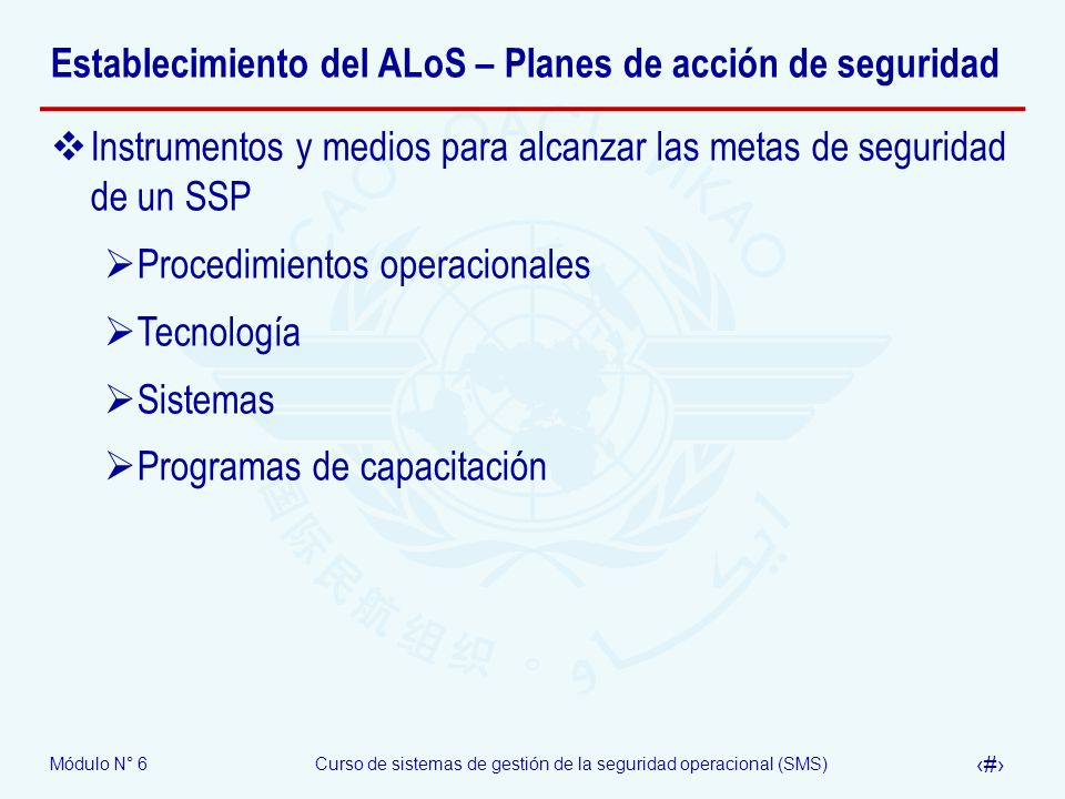 Módulo N° 6Curso de sistemas de gestión de la seguridad operacional (SMS) 11 Establecimiento del ALoS – Planes de acción de seguridad Instrumentos y m