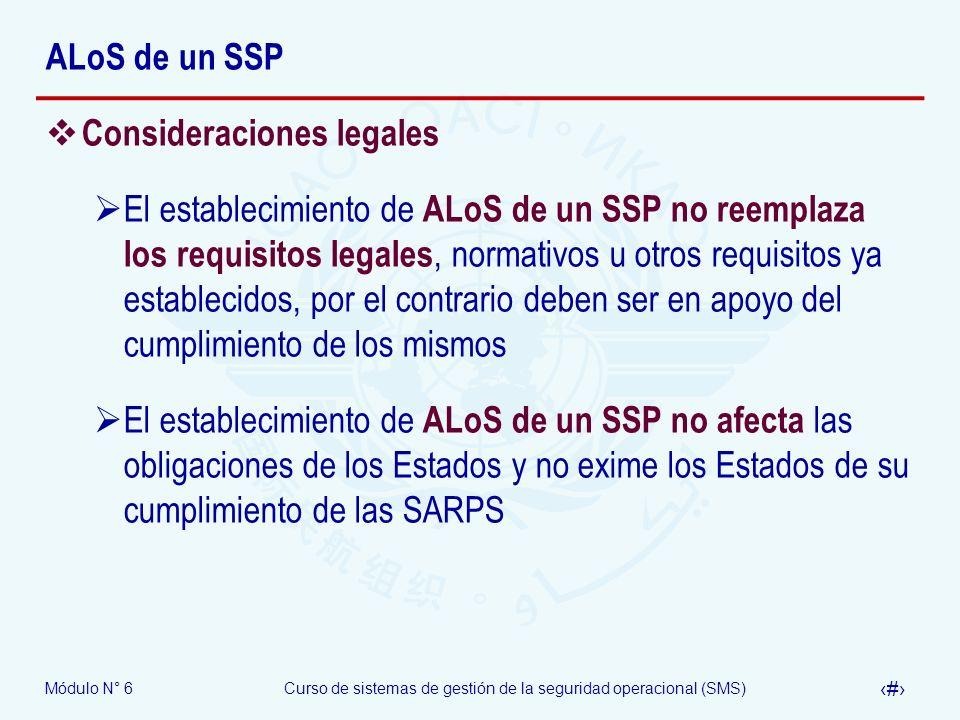 Módulo N° 6Curso de sistemas de gestión de la seguridad operacional (SMS) 13 ALoS de un SSP Consideraciones legales El establecimiento de ALoS de un S