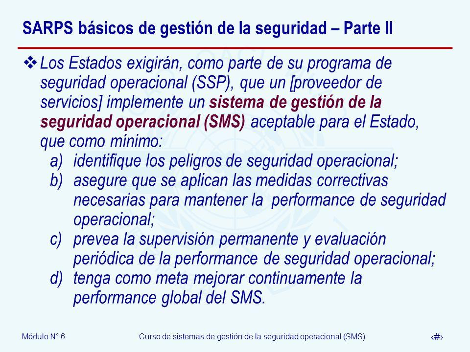 Módulo N° 6Curso de sistemas de gestión de la seguridad operacional (SMS) 17 SARPS básicos de gestión de la seguridad – Parte II Los Estados exigirán,