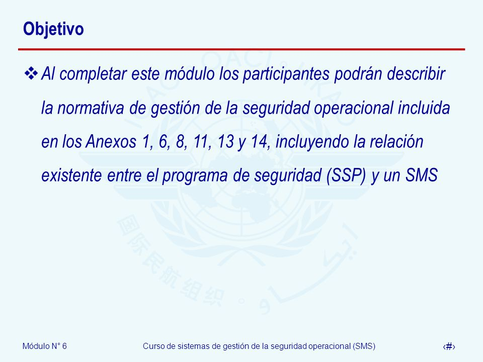 Módulo N° 6Curso de sistemas de gestión de la seguridad operacional (SMS) 3 Objetivo Al completar este módulo los participantes podrán describir la no