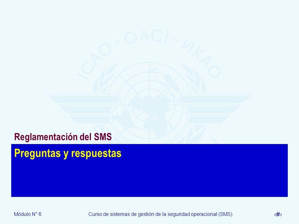 Módulo N° 6Curso de sistemas de gestión de la seguridad operacional (SMS) 31 Preguntas y respuestas Reglamentación del SMS