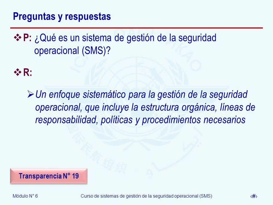 Módulo N° 6Curso de sistemas de gestión de la seguridad operacional (SMS) 33 Preguntas y respuestas P: ¿Qué es un sistema de gestión de la seguridad o