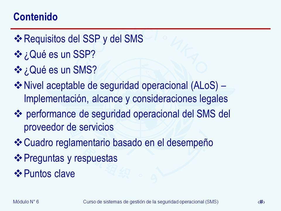 Módulo N° 6Curso de sistemas de gestión de la seguridad operacional (SMS) 4 Contenido Requisitos del SSP y del SMS ¿Qué es un SSP? ¿Qué es un SMS? Niv