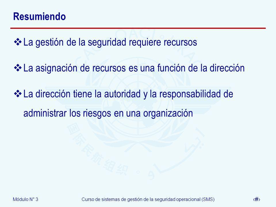 Módulo N° 3Curso de sistemas de gestión de la seguridad operacional (SMS) 31 Resumiendo La gestión de la seguridad requiere recursos La asignación de