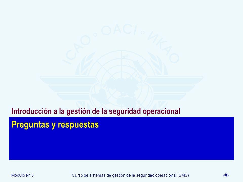 Módulo N° 3Curso de sistemas de gestión de la seguridad operacional (SMS) 34 Preguntas y respuestas Introducción a la gestión de la seguridad operacio