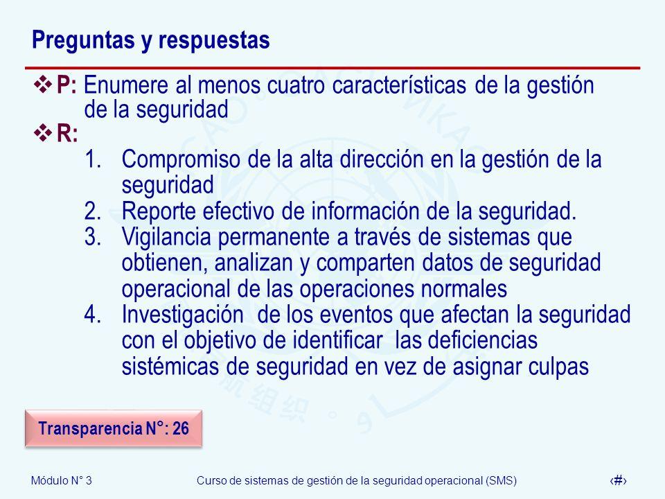 Módulo N° 3Curso de sistemas de gestión de la seguridad operacional (SMS) 38 Preguntas y respuestas P: Enumere al menos cuatro características de la g