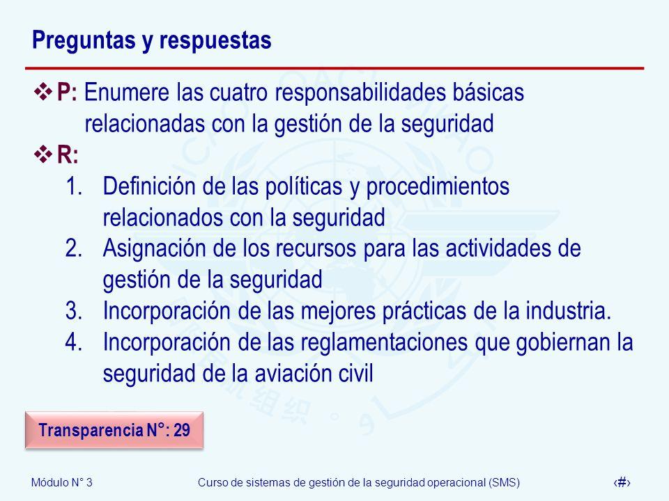 Módulo N° 3Curso de sistemas de gestión de la seguridad operacional (SMS) 39 Preguntas y respuestas P: Enumere las cuatro responsabilidades básicas re