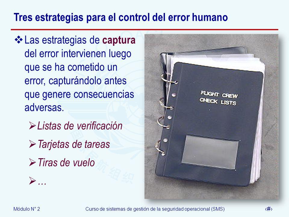 Módulo N° 2Curso de sistemas de gestión de la seguridad operacional (SMS) 27 Tres estrategias para el control del error humano Las estrategias de capt
