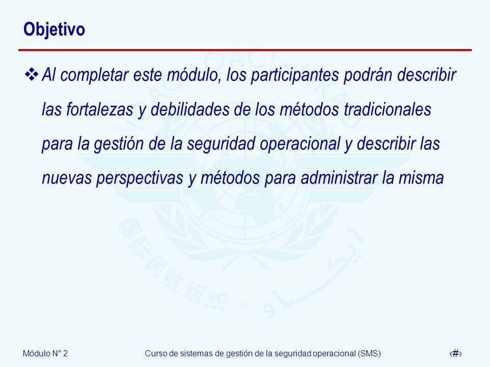 Módulo N° 2Curso de sistemas de gestión de la seguridad operacional (SMS) 3 Objetivo Al completar este módulo, los participantes podrán describir las