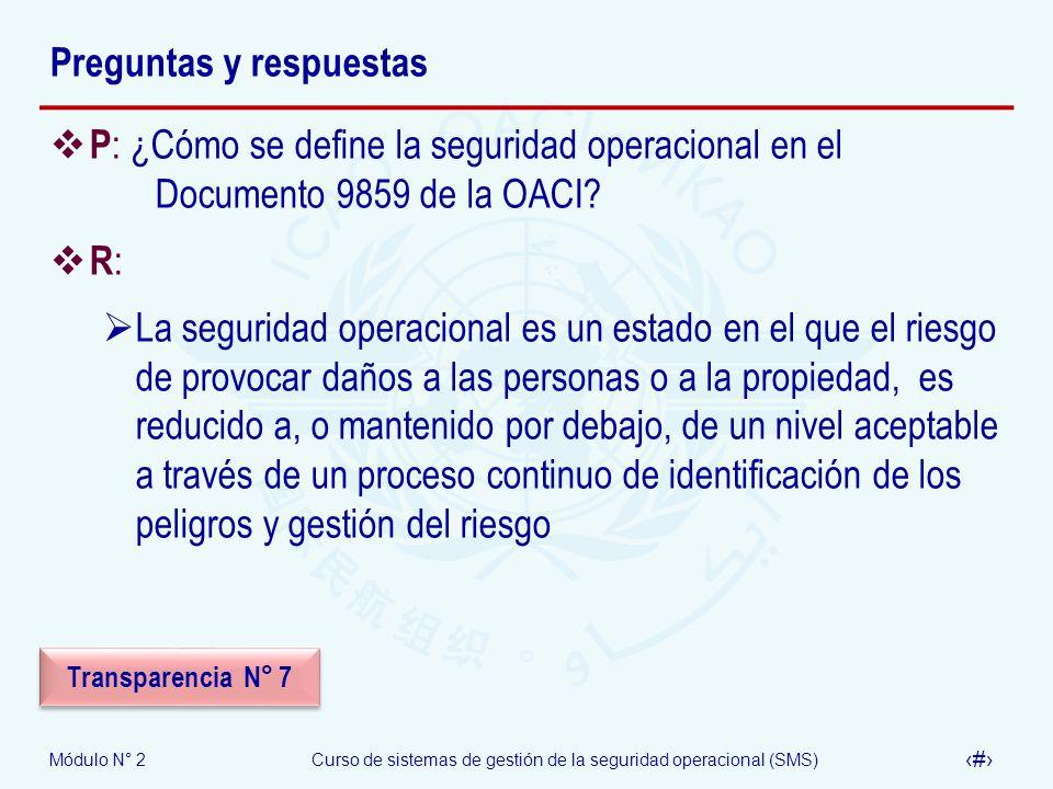 Módulo N° 2Curso de sistemas de gestión de la seguridad operacional (SMS) 57 Preguntas y respuestas P : ¿Cómo se define la seguridad operacional en el