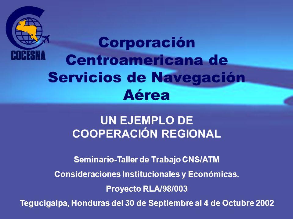 UN EJEMPLO DE COOPERACIÓN REGIONAL Seminario-Taller de Trabajo CNS/ATM Consideraciones Institucionales y Económicas.