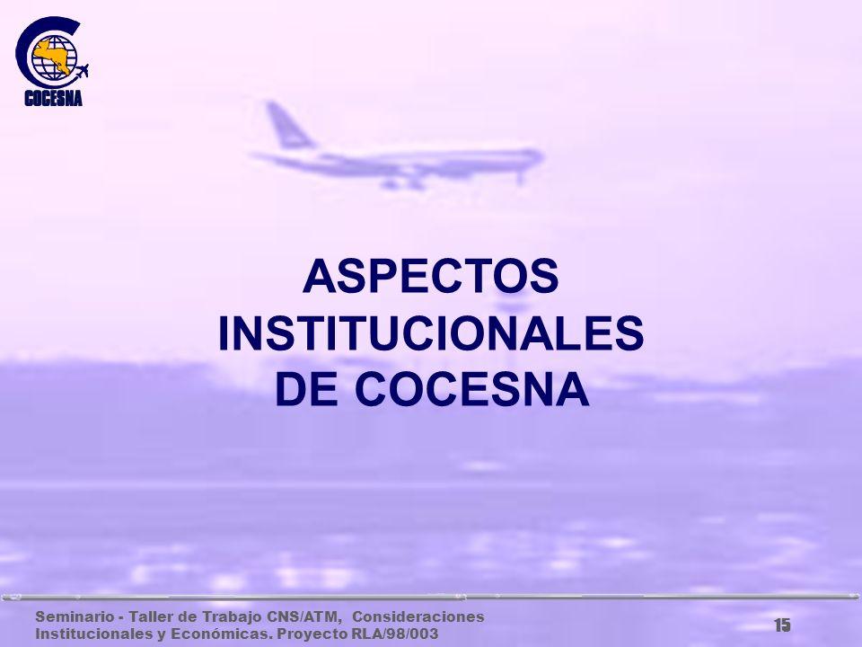 Seminario - Taller de Trabajo CNS/ATM, Consideraciones Institucionales y Económicas. Proyecto RLA/98/003 14 Asegurar la eficacia de dichos servicios,