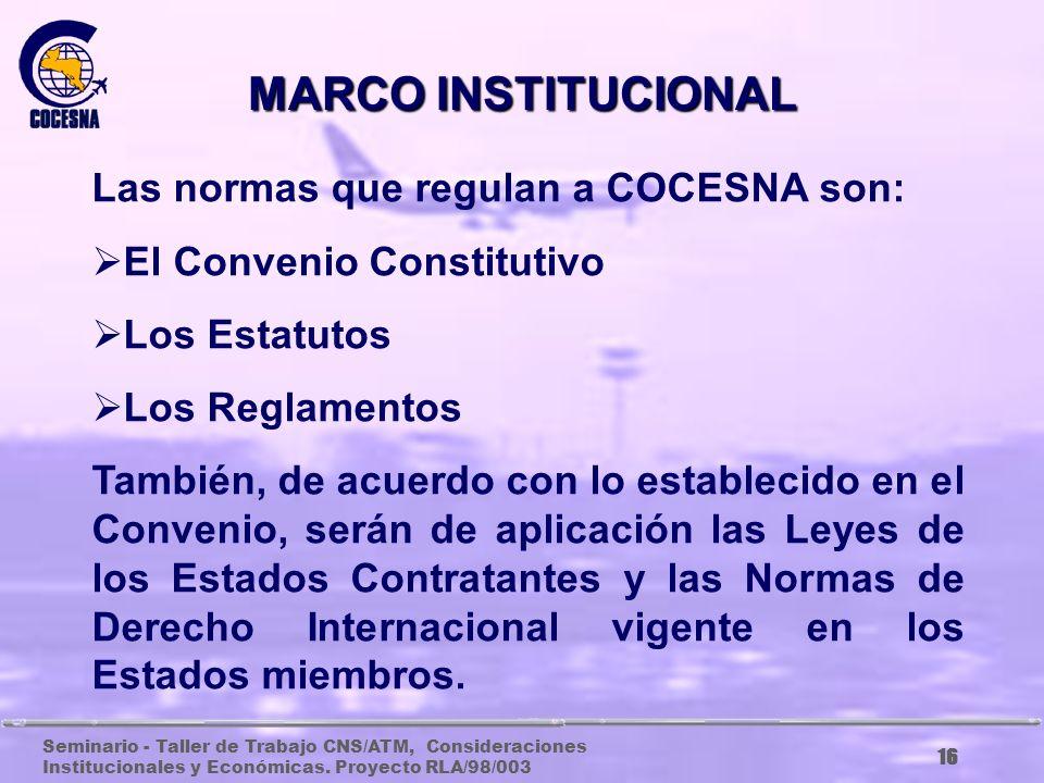 Seminario - Taller de Trabajo CNS/ATM, Consideraciones Institucionales y Económicas. Proyecto RLA/98/003 15 ASPECTOS INSTITUCIONALES DE COCESNA
