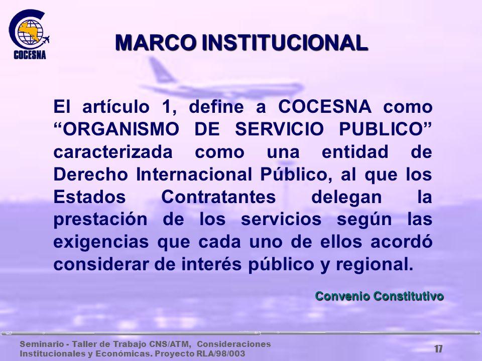 Seminario - Taller de Trabajo CNS/ATM, Consideraciones Institucionales y Económicas. Proyecto RLA/98/003 16 Las normas que regulan a COCESNA son: El C