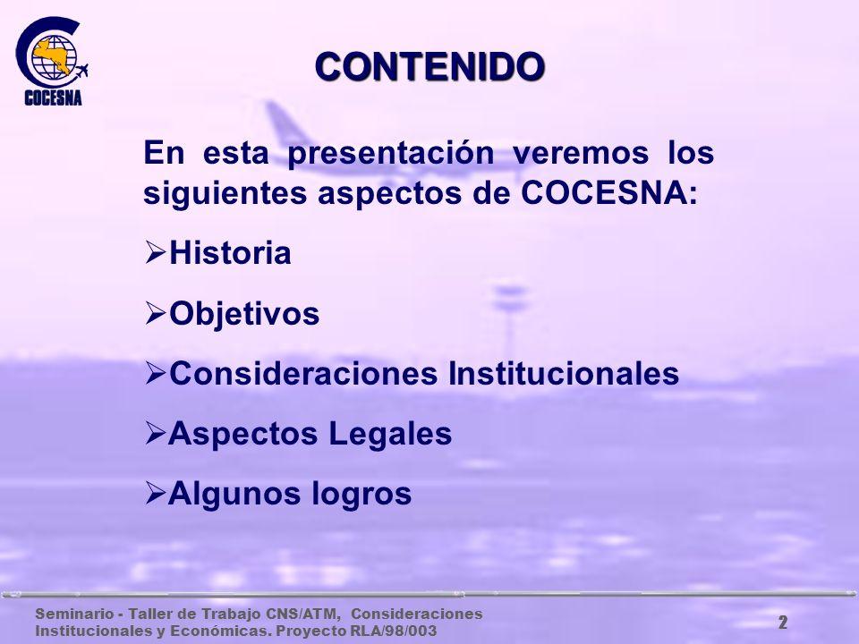 UN EJEMPLO DE COOPERACIÓN REGIONAL Seminario-Taller de Trabajo CNS/ATM Consideraciones Institucionales y Económicas. Proyecto RLA/98/003 Tegucigalpa,