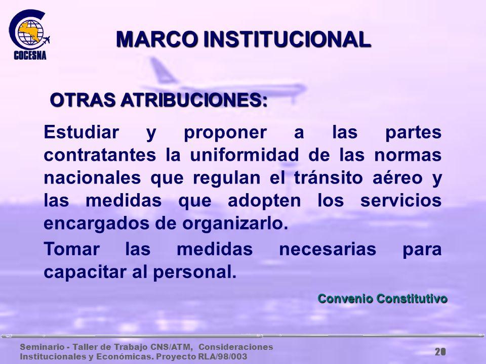 Seminario - Taller de Trabajo CNS/ATM, Consideraciones Institucionales y Económicas. Proyecto RLA/98/003 19 Fomentar y coordinar estudios relativos a