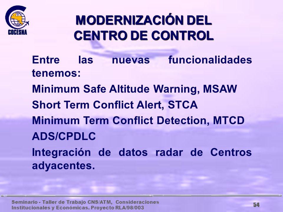 Seminario - Taller de Trabajo CNS/ATM, Consideraciones Institucionales y Económicas. Proyecto RLA/98/003 53 MODERNIZACIÓN DEL CENTRO DE CONTROL El obj