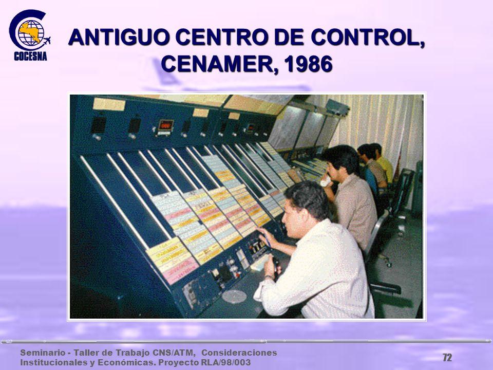 Seminario - Taller de Trabajo CNS/ATM, Consideraciones Institucionales y Económicas. Proyecto RLA/98/003 71 ANTIGUO CENTRO DE CONTROL, CENAMER, 1986