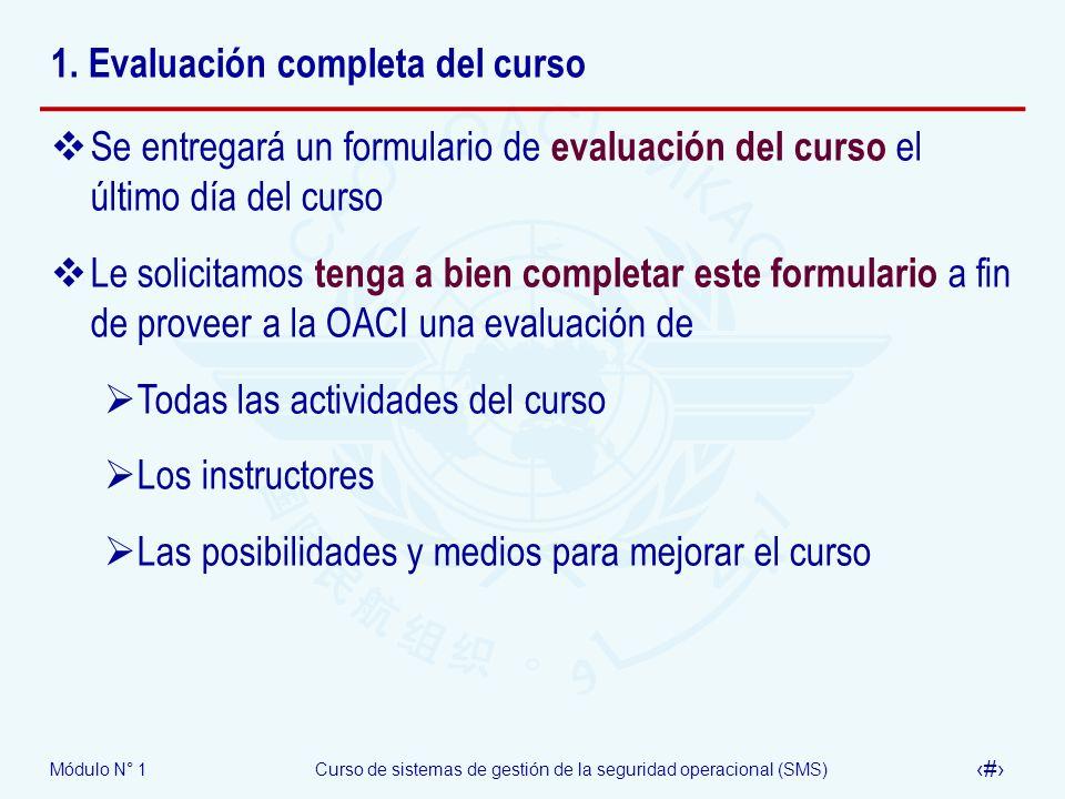 Módulo N° 1Curso de sistemas de gestión de la seguridad operacional (SMS) 19 1. Evaluación completa del curso Se entregará un formulario de evaluación