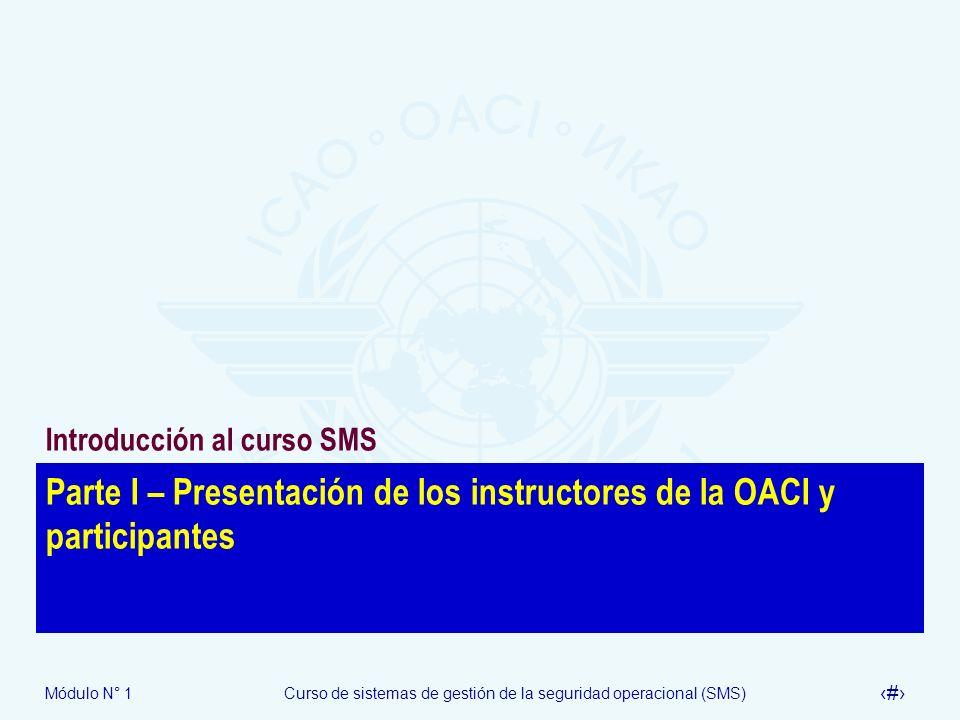 Módulo N° 1Curso de sistemas de gestión de la seguridad operacional (SMS) 5 Parte I – Presentación de los instructores de la OACI y participantes Intr
