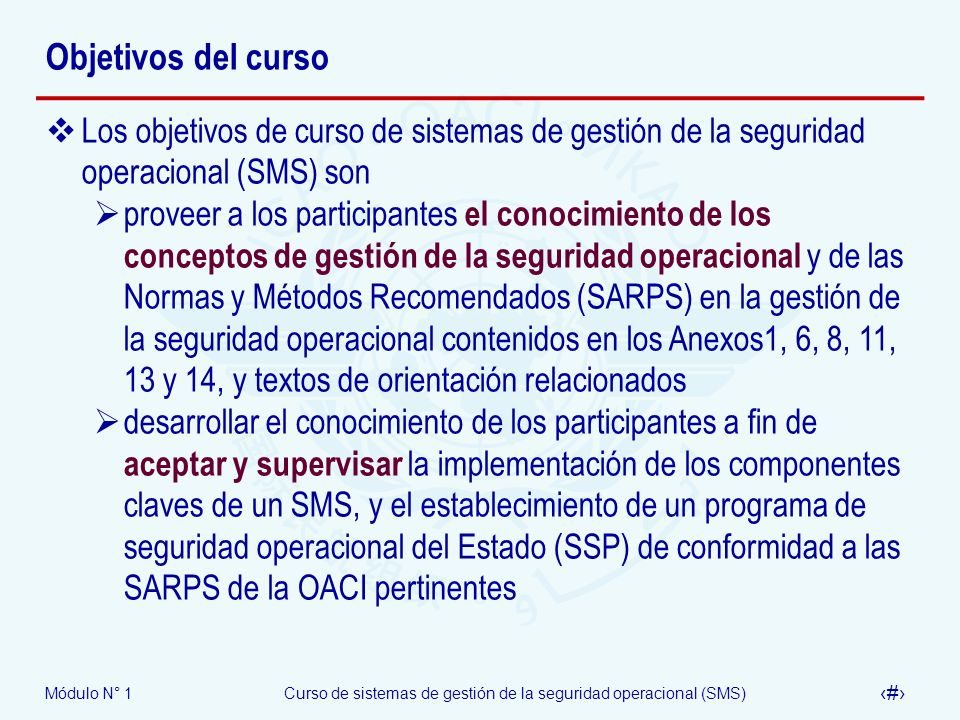 Módulo N° 1Curso de sistemas de gestión de la seguridad operacional (SMS) 10 Concepto del curso Gestión de la seguridad Gestión de la seguridad SARPS de la OACI Sobre la base de la performance Sobre la base de la performance Prescripción Implementación realista